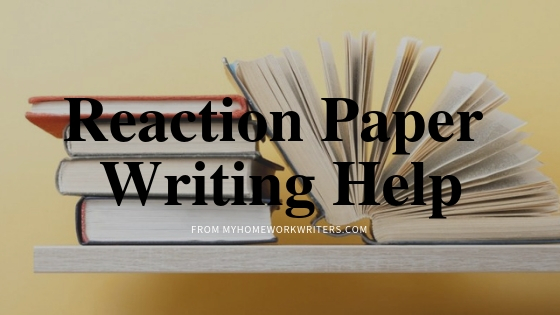 Ideal Homework Assignment Help Online on Reaction Paper Writing
