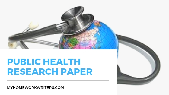How to Write a Public Health Research Paper | Online Homework Assistance