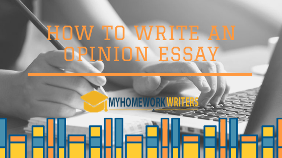 How to Write an Opinion Essay | Paper Writing Help