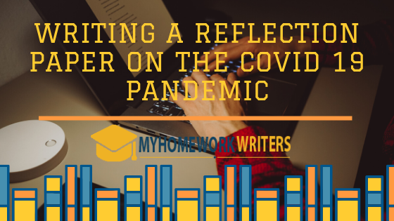 Writing a Reflection Paper on the COVID 19 Pandemic